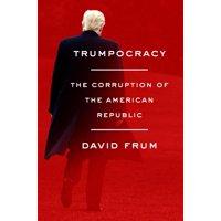 Trumpocracy: The Corruption of the American Republic (Hardcover)