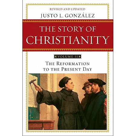 The Story of Christianity, Volume 2 : The Reformation to the Present Day (Revised, Updated)](Halloween And. Reformation Day)