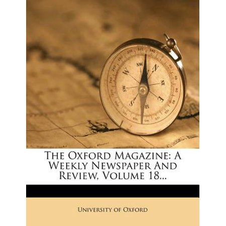 The Oxford Magazine : A Weekly Newspaper and Review, Volume 18... The Oxford Magazine