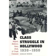 Class Struggle in Hollywood, 1930-1950 : Moguls, Mobsters, Stars, Reds, and Trade Unionists