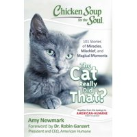 Chicken Soup for the Soul: The Cat Really Did That? : 101 Stories of Miracles, Mischief and Magical Moments