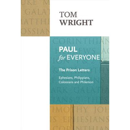 Paul for Everyone: The Prison Letters - Ephesians, Philippians, Colossians and Philemon (New Testament for Everyone) -