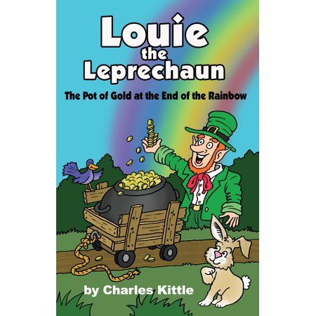 Louie the Leprechaun : The Pot of Gold at the End of the (Gold At The End Of The Rainbow)