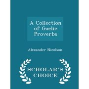 A Collection of Gaelic Proverbs - Scholar's Choice Edition