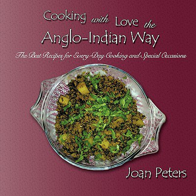 Cooking with Love the Anglo-Indian Way : The Best Recipes for Every-Day Cooking and Special (Best Mixer For Indian Cooking)