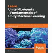 Learn Unity ML - Agents - Fundamentals of Unity Machine Learning (Paperback)