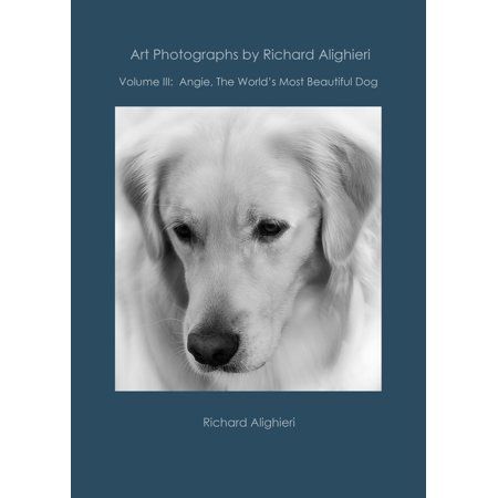 Art Photographs by Richard Alighieri: Volume III - Angie, The World's Most Beautiful Dog - (16 Most Beautiful Trees In The World)