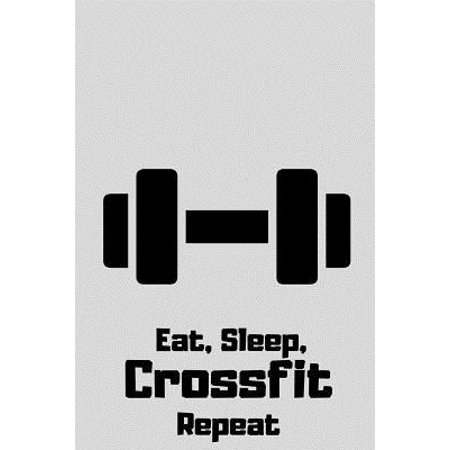 Eat, Sleep, Crossfit, Repeat: Crossfit Workout Training Journal / Notebook / Diary /Composition Book 120 Lined Pages ( 6 x 9) Paperback ()