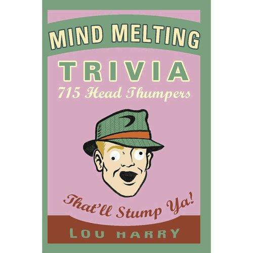 Mind Melting Trivia: 715 Head Thumpers That'll Stump Ya!