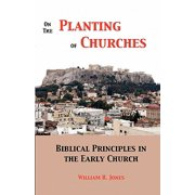 On the Planting of Churches : Biblical Principles in the Early Church