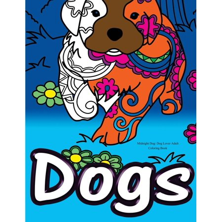 Midnight Dog : Dog Lover Adult Coloring Book: Best Colouring Gifts for Mom, Dad, Friend, Women, Men, Her, Him: Adorable Dogs Stress Relief Patterns ()