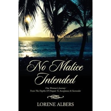 No Malice Intended  One Womans Journey From The Depth Of Despair To Acceptance   Surrender