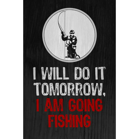 Aluminum Metal I Will Do It Tomorrow I Am Going Fishing Quote Fisherman Pole Picture Fish Outdoor - Sam I Am Sign