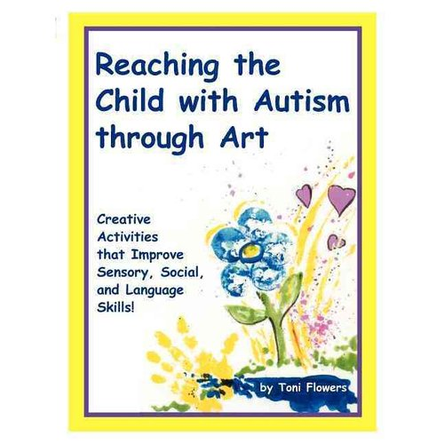 "Reaching the Child With Autism Through Art: Practical, ""Fun"" Activities to Enchance Motor Skills and Improve Tactile and Concept Awareness"