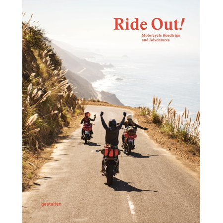 Ride Out! : Motorcycle Road Trips and Adventures (Best Adventure Motorcycle For The Money)