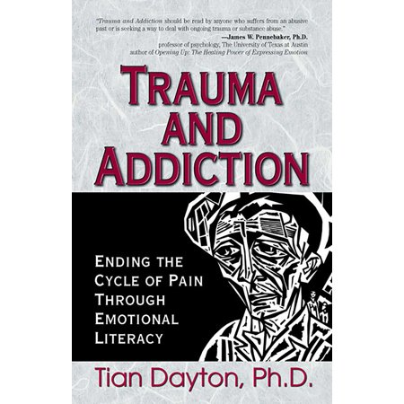 Trauma and Addiction : Ending the Cycle of Pain Through Emotional Literacy ()