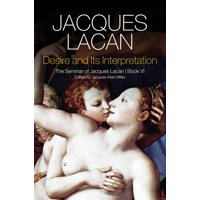 Desire and Its Interpretation: The Seminar of Jacques Lacan (Hardcover)