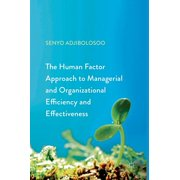 The Human Factor Approach to Managerial and Organizational Efficiency and Effectiveness (Hardcover)
