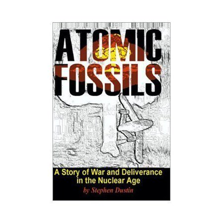 Atomic Fossils: A Story of War and Deliverance in the Nuclear Age - image 1 of 1