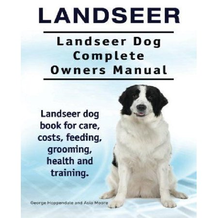 Landseer. Landseer Dog Complete Owners Manual. Landseer Dog Book for Care, Costs, Feeding, Grooming, Health and Training.