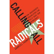 Calling All Radicals : How Grassroots Organizers Can Save Our Democracy