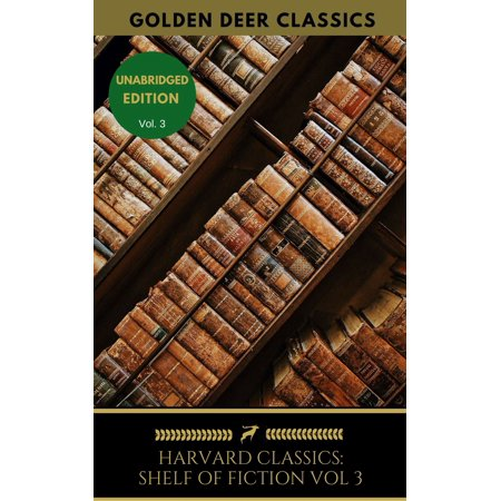 The Harvard Classics Shelf of Fiction Vol: 3 - eBook ()