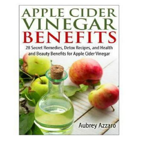 Apple Cider Vinegar Benefits  28 Secret Remedies  Detox Recipes  And Health And Beauty Benefits For Apple Cider Vinegar