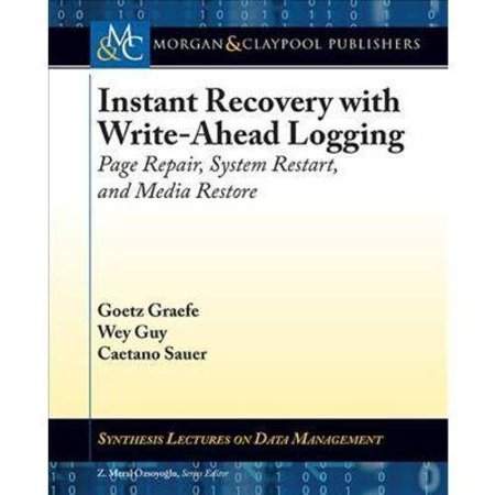 Instant Recovery With Write Ahead Logging  Page Repair  System Restart  And Media Restore