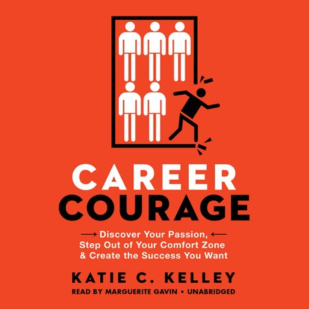 Career Courage  Discover Your Passion  Step Out Of Your Comfort Zone   Create The Success You Want