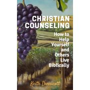Christian Counseling - How to Help Yourself and Others Live Biblically - eBook