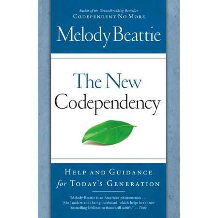 The New Codependency : Help and Guidance for Today's