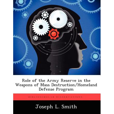 Role of the Army Reserve in the Weapons of Mass Destruction/Homeland Defense Program (Smith And Wesson The Governor)