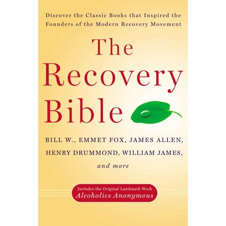 The Recovery Bible   Discover The Classic Books That Inspired The Founders Of The Modern Recovery Movement  Includes The Original Landmark Work Alcoholics Anonymous