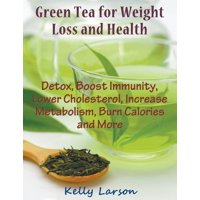 Green Tea for Weight Loss (Large Print): Detox, Boost Immunity, Lower Cholesterol, Increase Metabolism, Burn Calories and More (Paperback)(Large Print)