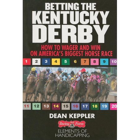 Betting the Kentucky Derby : How to Wager and Win on America's Biggest Horse Race - Kentucky Derby City