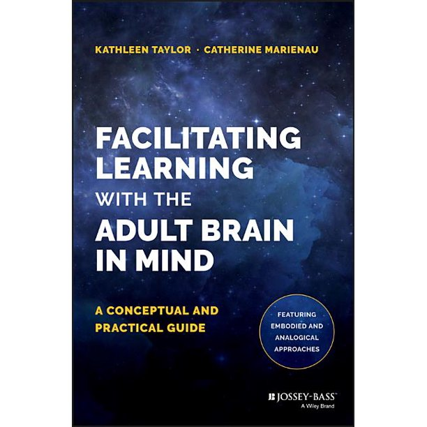 Facilitating Learning with the Adult Brain in Mind: A Conceptual and Practical Guide (Hardcover)