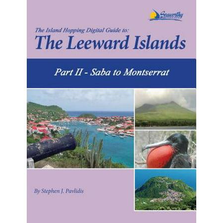 The Island Hopping Digital Guide to the Leeward Islands - Part II - Saba to Montserrat -