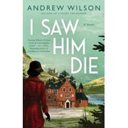 I Saw Him Die : A Novel