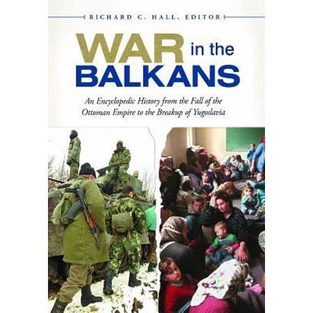 War in the Balkans: An Encyclopedic History from the Fall of the Ottoman Empire to the Breakup of Yugoslavia