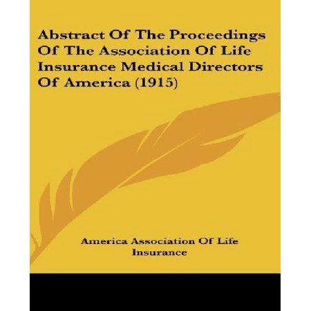 Abstract Of The Proceedings Of The Association Of Life Insurance Medical Directors Of America  1915