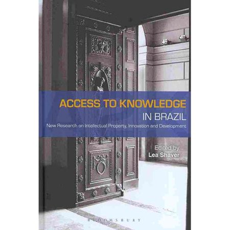 Access To Knowledge In Brazil  New Research In Intellectual Property  Innovation And Development