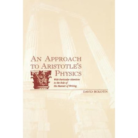 Approach to Aristotle's Physics : With Particular Attention to the Role of His Manner of Writing (New York Für Männer)