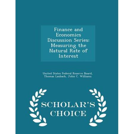 Finance And Economics Discussion Series  Measuring The Natural Rate Of Interest   Scholars Choice Edition
