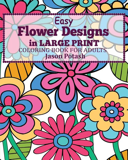 Easy Flower Designs In Large Print Coloring Book For Adults  (Paperback)(Large Print) - Walmart.com - Walmart.com