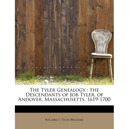 The Tyler Genealogy: The Descendants of Job Tyler, of Andover, Massachusetts, 1619-1700