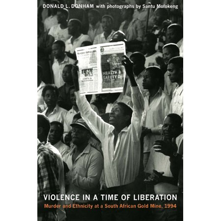 Violence in a Time of Liberation : Murder and Ethnicity at a South African Gold Mine, (Top 10 African Authors Of All Time)