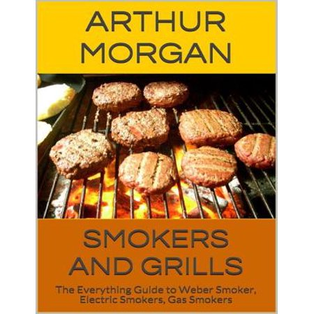 Smokers and Grills: The Everything Guide to Weber Smoker, Electric Smokers, Gas Smokers - eBook With this quick and easy to read ebook, discover everything you need to know about smokers & grills, weber smokers, electric smokers and gas smokers. GRAB A COPY TODAY!