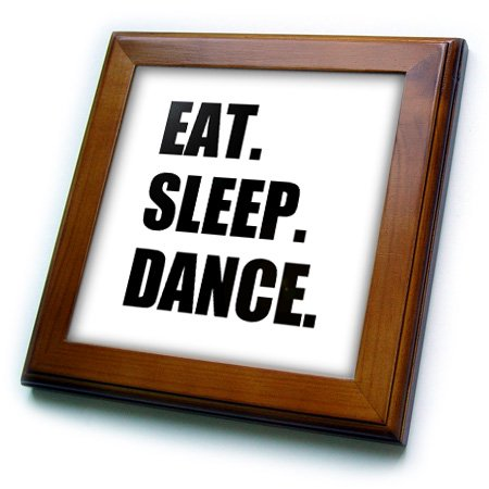 3dRose Eat Sleep Dance - passionate about dancing - fun text dancer gifts - Framed Tile, 6 by