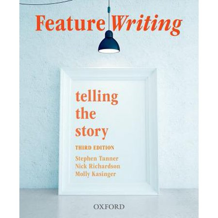 Feature Writing : Telling the Story (Feature Writing)