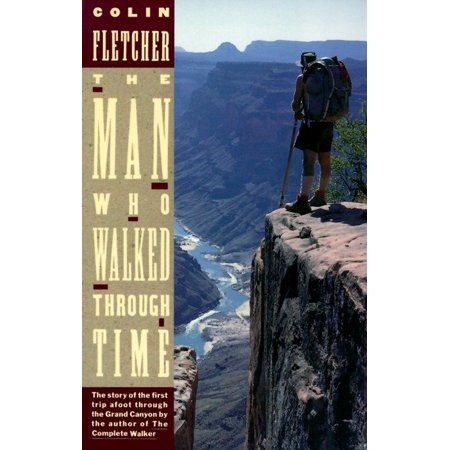 The Man Who Walked Through Time : The Story of the First Trip Afoot Through the Grand (Best Grand Canyon Rafting Trips)